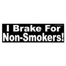 Bumper Sticker: I Brake for Non-Smokers!