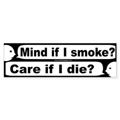 Bumper Sticker: Mind if I smoke? Care if I die?
