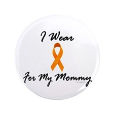 "I Wear Orange For My Mommy 1 3.5"" Button"
