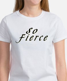 So Fierce Women's T-Shirt