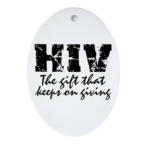 HIV The gift that keeps on gi Oval Ornament