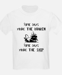 Some days the kraken, some days the ship T-Shirt