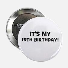 "It's my 19th Birthday! 2.25"" Button"
