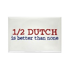 Half Dutch Is Better Than None Rectangle Magnet