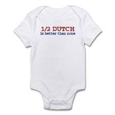 Half Dutch Is Better Than None Infant Bodysuit