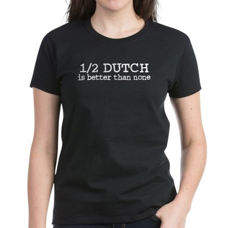 Half Dutch Is Better Than None Women's Dark T-Shir