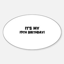 It's my 19th Birthday! Oval Decal