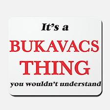 It's a Bukavacs thing, you wouldn&#3 Mousepad