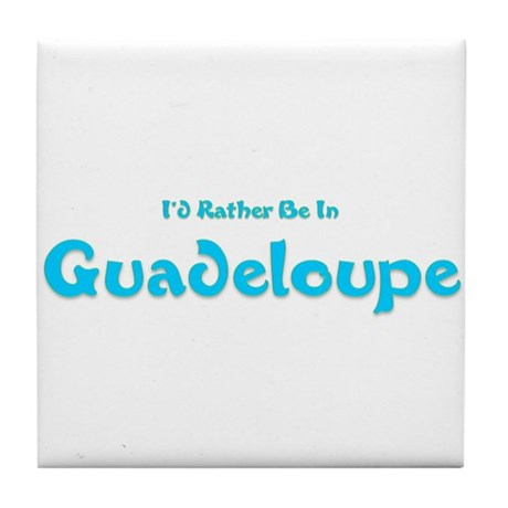 I'd Rather Be...Guadeloupe Tile Coaster