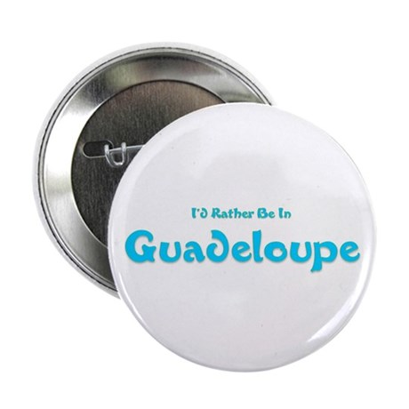 "I'd Rather Be...Guadeloupe 2.25"" Button (10 pack)"