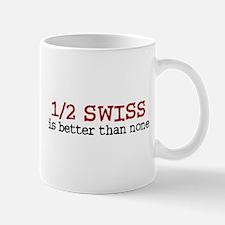 Half Swiss Is Better Than None Mug