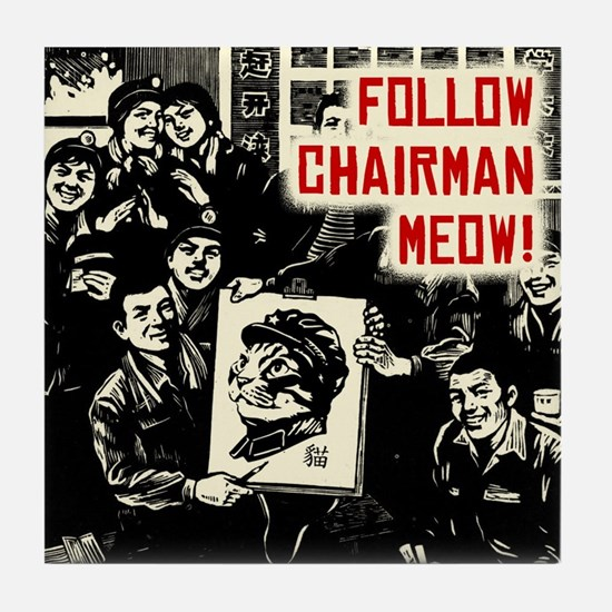 Follow Chairman Meow! -Workers Tile Coaster