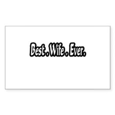 """""""Best.Wife.Ever."""" Rectangle Decal"""