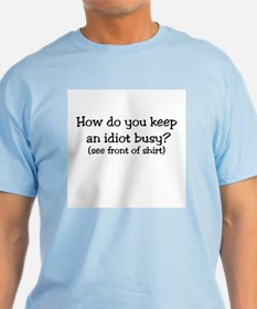 How Do You Keep an Idiot Busy T-Shirt