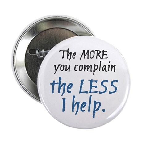 """More You Complain.. 2.25"""" Button (10 pack)"""