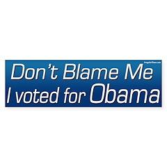 Don't Blame Me I Voted For Obama sticker