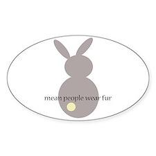 mean people wear fur Oval Decal