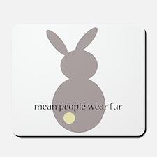 mean people wear fur Mousepad