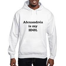 Alexandrea is my IDOL Hoodie