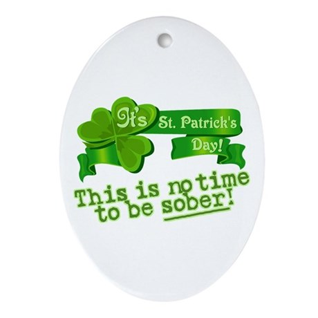 This is no time to be SOBER! Oval Ornament
