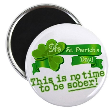 "This is no time to be SOBER! 2.25"" Magnet (10 pack"