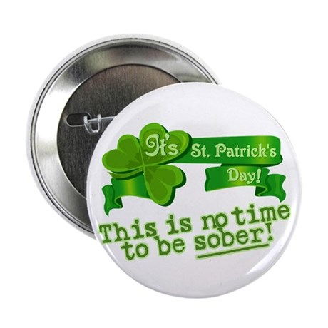 "This is no time to be SOBER! 2.25"" Button (100 pac"