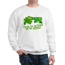 This is no time to be SOBER! Sweatshirt