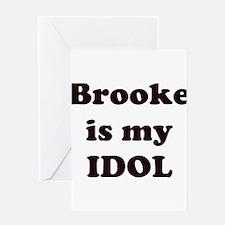 Brooke is my IDOL Greeting Card