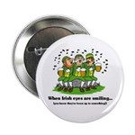 "Irish eyes are smiling 2.25"" Button"