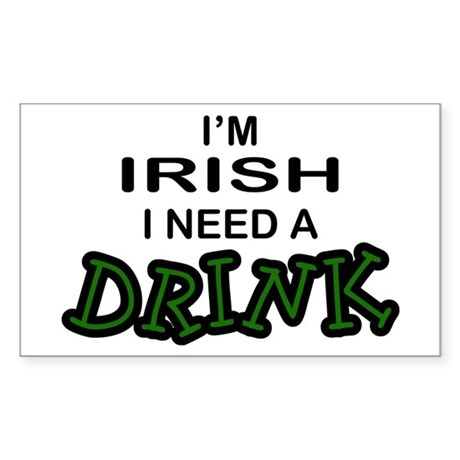 Irish Need a Drink Rectangle Sticker