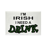 Irish Need a Drink Rectangle Magnet
