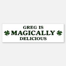 Greg is delicious Bumper Bumper Bumper Sticker