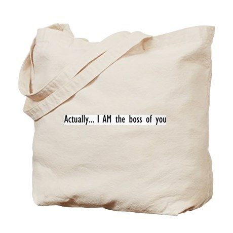 Actually... I AM the boss of you Tote Bag
