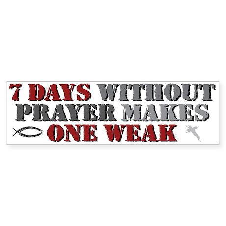 7 Days = weak Bumper Sticker