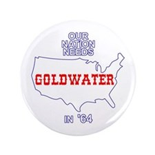 """Our Nation Needs Goldwater 3.5"""" Button"""