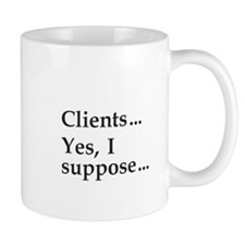 """Clients . . . "" Small Mugs"
