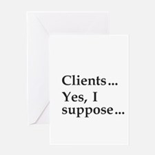 """Clients . . . "" Greeting Card"