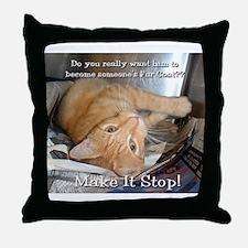 Make it Stop 1 Throw Pillow