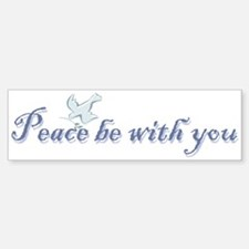 Peace be with you Bumper Bumper Bumper Sticker