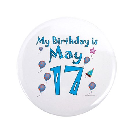 """May 17th Birthday 3.5"""" Button"""