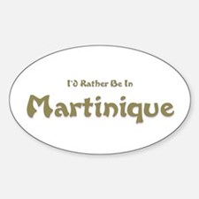 I'd Rather Be...Martinique Oval Decal