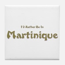 I'd Rather Be...Martinique Tile Coaster