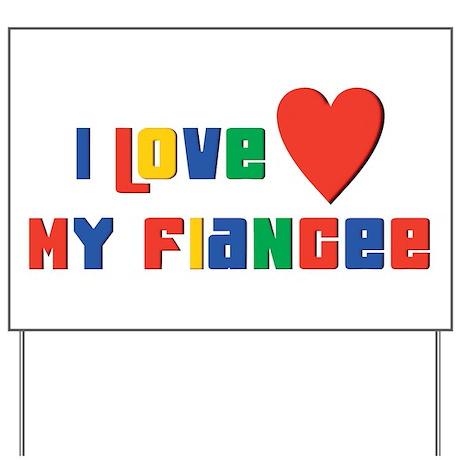 I Love My Fiancee Yard Sign
