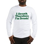 I Drank therefore I'm Drunk Long Sleeve T-Shirt
