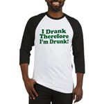 I Drank therefore I'm Drunk Baseball Jersey