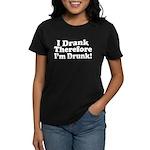I Drank therefore I'm Drunk Women's Dark T-Shirt