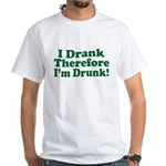 I Drank therefore I'm Drunk White T-Shirt