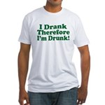 I Drank therefore I'm Drunk Fitted T-Shirt