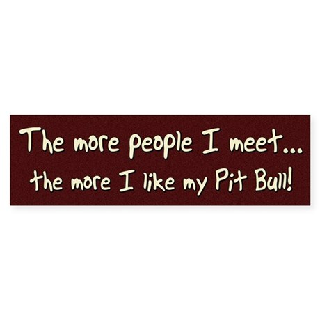 The More People Pit Bull Bumper Sticker
