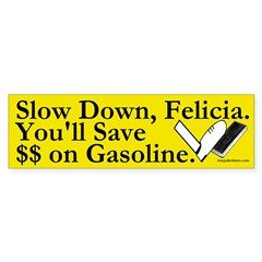 Slow Down, Felicia (bumper sticker)
